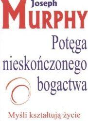Potęga nieskończonego bogactwa - Joseph Murphy