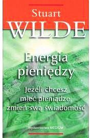 Energia pieniędzy - Stuart Wilde (wolność finansowa)