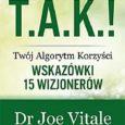 T.A.K.! Twój Algorytm Korzyści. Wskazówki 15 wizjonerów - Joe Vitale