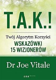 T.A.K.! Twój Algorytm Korzyści. Wskazówki 15 wizjonerów - Joe Vitale (niska samoocena)